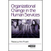 Organizational Change in the Human Services by Rebecca Ann Proehl