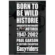 Born to be wild - Historie amerických motorkářů a motocyklů 1947 - 2002(Paul Garson)