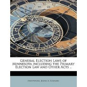 General Election Laws of Minnesota Including the Primary Election Law and Other Acts .. by Anonymous