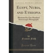 Egypt, Nubia, and Ethiopia by Francis Frith