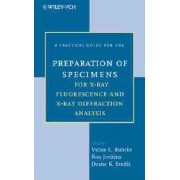 A Practical Guide for the Preparation of Specimens for X-ray Flourescence and X-ray Diffraction Analysis by Victor E. Buhrke