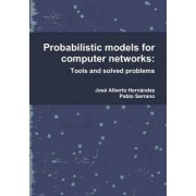 Probabilistic models for computer networks: Tools and solved problems by Jose Alberto Hernandez