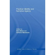 Practical Identity and Narrative Agency by Kim Atkins