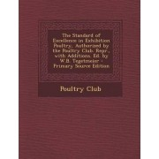 The Standard of Excellence in Exhibition Poultry, Authorized by the Poultry Club. Repr., with Additions. Ed. by W.B. Tegetmeier by Poultry Club