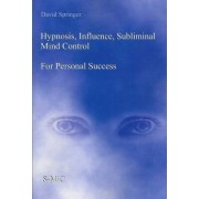 Hypnosis, Influence, Subliminal Mind Control for Personal Success by Dean & Professor School of Social Work David Springer