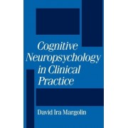 Cognitive Neuropsychology in Clinical Practice by David Ira Margolin