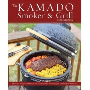 The Kamado Smoker and Grill Cookbook by Chris Grove