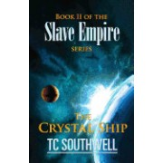 The Crystal Ship: Book II of the Slave Empire Series