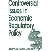 Controversial Issues in Economic Regulatory Policy by Marcia Lynn Whicker