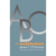 ABC of Architecture by James F. O'Gorman