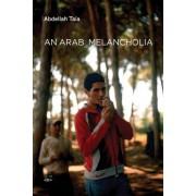 An Arab Melancholia by Abdellah Taia
