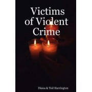 Victims of Violent Crime by Diana & Ted Harrington