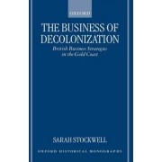 The Business of Decolonization by Lecturer in History Sarah Stockwell