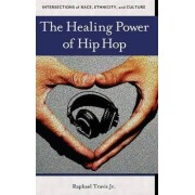 The Healing Power of Hip Hop by Raphael Travis