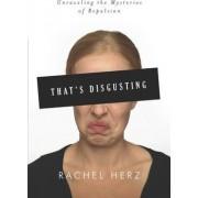 That's Disgusting by Rachel Herz