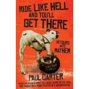 Ride Like Hell and You'Ll Get There by Paul Carter