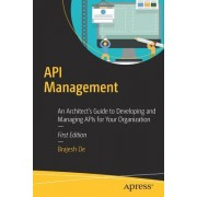API Management: Developing and Managing APIs for Your Organization