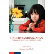 Understanding Japan Through the Eyes of Christian Faith by Samuel Lee
