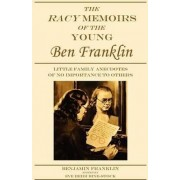 The Racy Memoirs of the Young Ben Franklin by Benjamin Franklin