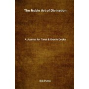 The Noble Art of Divination: A Journal for Tarot and Oracle Decks by Rik Potter