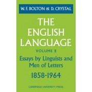 The English Language: Volume 2, Essays by Linguists and Men of Letters, 1858-1964: v. 2 by W.F. Bolton