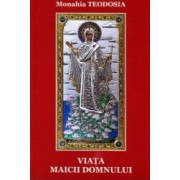 Viata Maicii Domnului - Monahia Teodosia