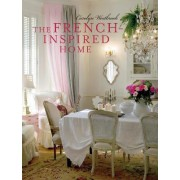 The French-Inspired Home by Carolyn Westbrook