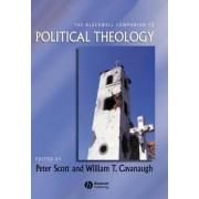 The Blackwell Companion to Political Theology by Peter Scott