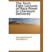 The Torch Eight Lectures on Race Power in Literature Delivered by Georgeedward Woodberry
