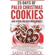 25 Days of Paleo Christmas Cookies and Other Holiday Indulgences by Sasha Kendrick