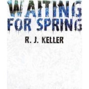 Waiting for Spring by R J Keller
