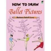 How to Draw Ballet Pictures by Barbara Soloff-Levy