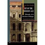 Art of the Modern Age: Philosophy of Art from Kant to Heidegger by Jean-Marie Schaeffer