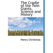 The Cradle of the Twin Giants, Science and History by Henry Christmas