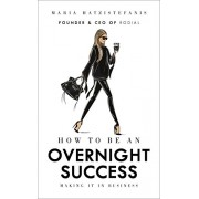 How to be an Overnight Success(Maria Hatzistefanis)