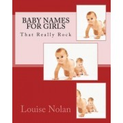 Baby Names for Girls That Really Rock (2014) by Louise Nolan