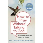 How to Pray without Praying to God by Rev. Linda Martella-Whitsett