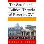 The Social and Political Thought of Benedict XVI by Thomas R. Rourke