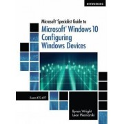 Microsoft Specialist Guide to Microsoft Windows 10 (Exam 70-697, Configuring Windows Devices) by Leon Plesniarski
