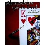 Abracadabra, You're Dead by John Bohannon