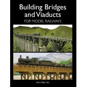 Building Bridges and Viaducts for Model Railways by Bob Alderman