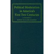 Political Moderation in America's First Two Centuries by Robert Mccluer Calhoon