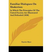 Familiar Dialogues On Shakerism by Fayette Mace