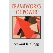 Frameworks of Power by Stewart R. Clegg