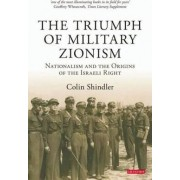 The Triumph of Military Zionism by Colin Shindler