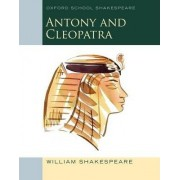 Oxford School Shakespeare: Antony and Cleopatra by William Shakespeare
