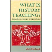 What Is History Teaching? by Chris Husbands