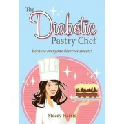 The Diabetic Pastry Chef by Stacey Harris