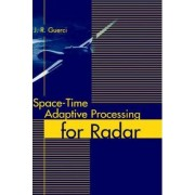 Space-Time: Adaptive Processing for Radar by J.R. Guerci