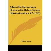 Adami de Domerham Historia de Rebus Gestis Glastoniensibus V2 (1727) by William Adam